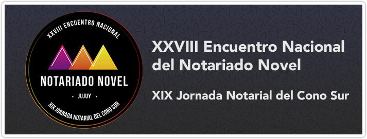XXVIII Encuentro Nacional del Notariado Novel y XIX Jornada del Notariado Novel del Cono Sur